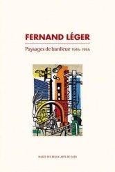 Dernières parutions sur XXéme siécle, Fernand Léger. Paysages de banlieue 1945-1955