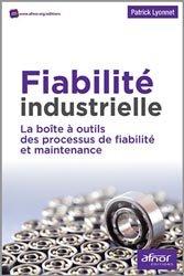 Dernières parutions sur Normes, mesures et contrôles industriels, Fiabilité industrielle - La boite à outils des processus de fiabilité et maintenance