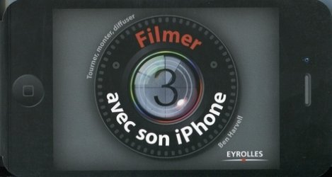 Dernières parutions sur Vidéo, Filmer avec son iPhone