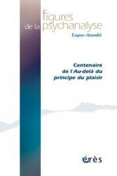 Dernières parutions sur Revues de psychanalyse, Figures de la psychanalyse N° 39 : Centenaire de l'au-delà du principe de plaisir