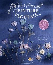 Dernières parutions sur Dessiner, peindre, photographier la nature, Jolies fleurs en teinture végétale