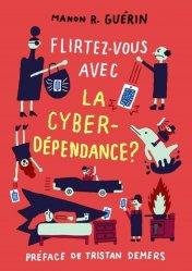 Dernières parutions sur Dépendance, Flirtez-vous avec la cyberdépendance ?