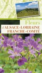 Dernières parutions dans Nature de nos régions, Fleurs d'Alsace-Lorraine-Franche-Comté