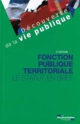 Dernières parutions sur Fonction publique, Fonction publique territoriale. Le statut en bref, 3e édition
