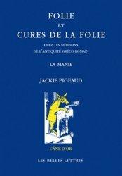 Dernières parutions dans L'âne d'or, Folie et cures de la folie chez les médecins de l'Antiquité gréco-romaine. La manie, 2e édition