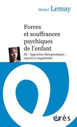 Dernières parutions sur Psychopathologie de l'enfant, Forces et souffrances de l'enfant - Tome 3, Approches thérapeutiques