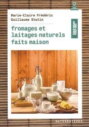 Dernières parutions sur Production laitière et dérivés, Fromages et laitages naturels faits maison