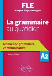 Dernières parutions sur Français Langue Étrangère (FLE), Français langue étrangère (FLE) A2 La grammaire au quotidien. Manuel de grammaire communicative