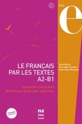 Dernières parutions dans Français langue étrangère, Le français par les textes A2-B1