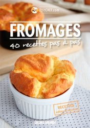 Dernières parutions sur Fromages, Fromages pas à pas. 40 recettes pas à pas