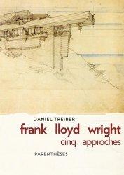 Dernières parutions sur Architectes, Frank Lloyd Wright : Cinq approches