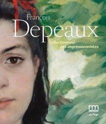 Dernières parutions sur Impressionnisme, François Depeaux, collectionneur des impressionnistes. L'homme aux 600 tableaux
