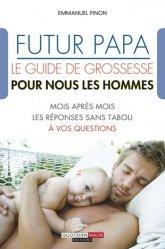 Nouvelle édition Futur papa, le guide de grossesse pour nous les hommes !