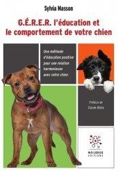 Dernières parutions sur Chien, G.E.R.E.R. l'éducation et le comportement de votre chien. Une méthode d'éducation positive pour une relation harmonieuse avec votre chien