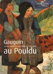 Dernières parutions sur Ecoles de peinture, Gauguin et ses camarades de l'école de Pont-Aven au Pouldu