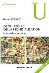 Dernières parutions dans U Géographie, Géohistoire de la mondialisation. Le temps long du monde, 3e édition