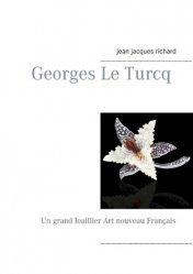 Dernières parutions sur Art nouveau, Georges le turcq. Un grand Joaillier Art nouveau Français