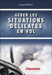 Dernières parutions sur Aéronautique, Gérer les situations délicates en vol