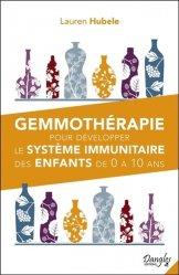 Dernières parutions sur Santé et soins de l'enfant, Gemmothérapie pour développer le système immunitaire des enfants de 0 à 10 ans