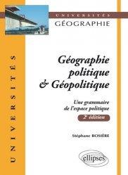 Dernières parutions dans universites geographie, Géographie politique & Géopolitique. Une grammaire de l'espace politique, 2e édition