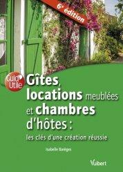 Dernières parutions sur Création d'entreprise, Gîtes, locations de meublés et chambres d'hôtes. Les clés d'une création réussie, 6e édition