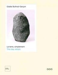 Dernières parutions sur Céramique - Porcelaine - Emaux, Gisèle Buthod-Garçon : la terre, simplement | Gisèle Buthod-Garçon : the clay, simply