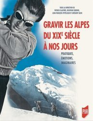 Dernières parutions sur Alpinisme - Escalade - Trail - Randos, Gravir les Alpes du XIXe siècle à nos jours