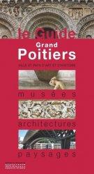 Dernières parutions dans Le Guide, Grand Poitiers. Musées, architectures, paysages