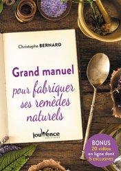Dernières parutions dans Manuels, Grand manuel pour fabriquer ses remèdes naturels