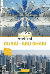 Dernières parutions dans Un Grand Week-End, Guide Un Grand Week-End à Dubai et Abu Dhabi