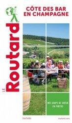 Dernières parutions dans Le Routard, Guide du Routard Côte des Bar en Champagne