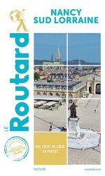 Dernières parutions sur Alsace Champagne-Ardenne Lorraine, Guide du Routard Nancy Sud Lorraine