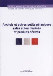 Dernières parutions sur Droit de l'hygiène alimentaire, Guide de bonnes pratiques d'hygiène et d'application des principes HACCP des anchois et autres petits pelagiques salés et/ou marinés et produits dérivés