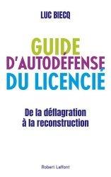 Dernières parutions sur Recherche d'emploi, Guide d'auto-défense du licencié. De la déflagration à la reconstitution