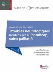 Dernières parutions sur Concours d'entrée orthophoniste, Guide de l'orthophoniste - Volume 5 : Intervention dans les troubles neurologiques, liés au handicap, soins palliatifs