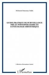 Dernières parutions sur Chirurgie gynécologique et obstétricale, Guide pratique de surveillance pré et postopératoire en gynécologie obstétrique
