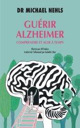 Nouvelle édition Guérir Alzheimer : comprendre et agir à temps