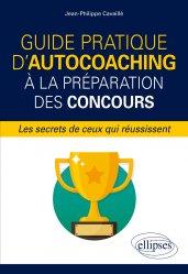 Dernières parutions dans Actu' Concours, Guide pratique d'autocoaching à la préparation des concours, les secrets de ceux qui réussissent