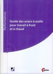 Dernières parutions sur Métallurgie - Fonderie, Guide des aciers à outils pour travail à froid et à chaud