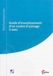 Dernières parutions sur Construction mécanique, Guide d'investissement d'un centre d'usinage 5 axes