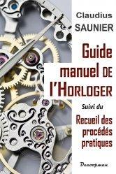 Dernières parutions sur Bijouterie - Joaillerie, Guide-manuel de l'Horloger