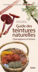 Dernières parutions dans Les guides des fous de nature !, Guide des teintures naturelles. Champignons et lichens