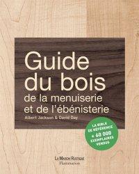 Nouvelle édition Guide du bois, de la menuiserie et de l'ébénisterie