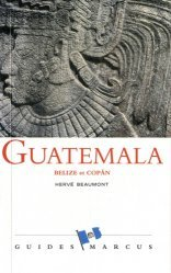 Dernières parutions dans guides marcus, Guatemala. Belize et Copan (Honduras)