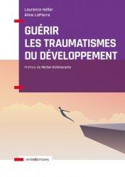 Dernières parutions sur Psychologie du développement, Guérir les traumatismes du développement