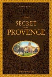 Dernières parutions dans Tourisme, Guide secret de la Provence
