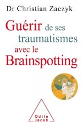 Dernières parutions dans Psychologie, Guérir  de ses traumatismes avec le brainspotting