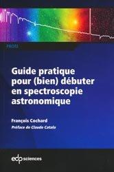 Dernières parutions sur Astrophysique - Explorations spatiales, Guide pratique pour (bien) débuter en spectroscopie astronomique