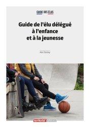 Dernières parutions dans Dossier d'experts, Guide de l'élu délégué à l'enfance et à la jeunesse
