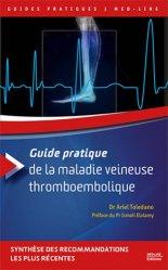 Dernières parutions sur Dermatologie, Guide pratique de la maladie veineuse thromboembolique